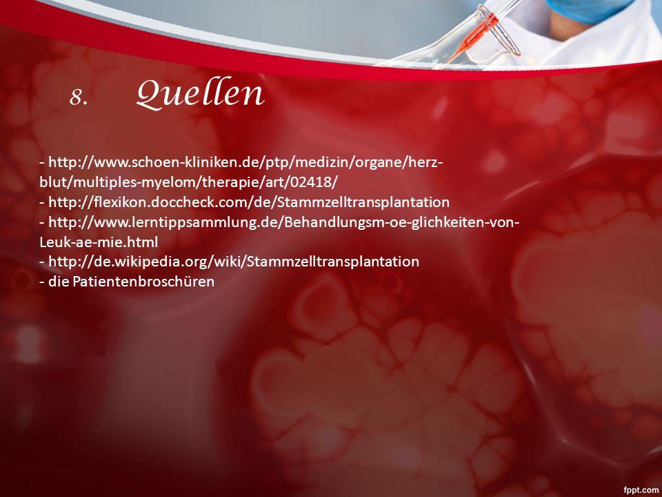 8. Quellen - http://www.schoen-kliniken.de/ptp/medizin/organe/herz-blut/multiples-myelom/therapie/art/02418/