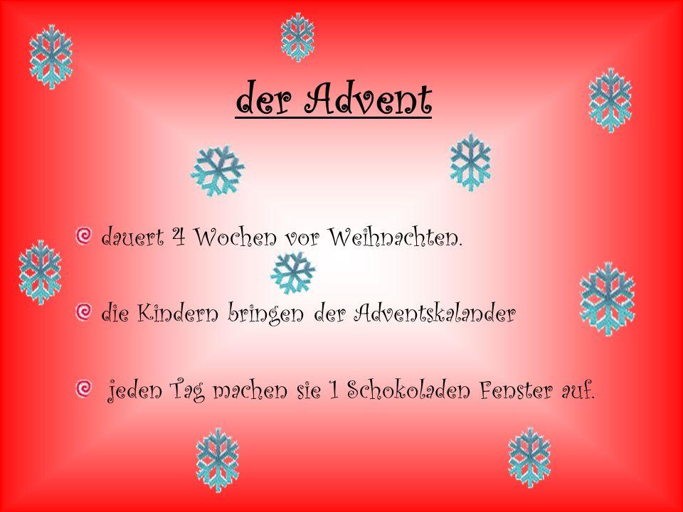 der Advent dauert 4 Wochen vor Weihnachten.
