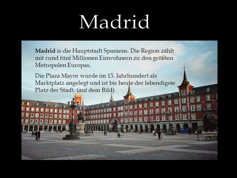 Madrid Madrid is die Hauptstadt Spaniens. Die Region zählt mit rund fünf Millionen Einwohnern zu den größten Metropolen Europas.