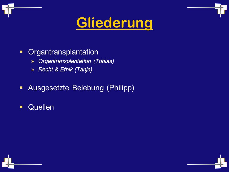 Gliederung Organtransplantation Ausgesetzte Belebung (Philipp) Quellen