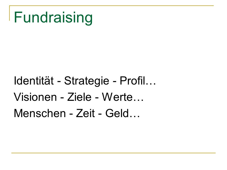 Fundraising Identität - Strategie - Profil… Visionen - Ziele - Werte…