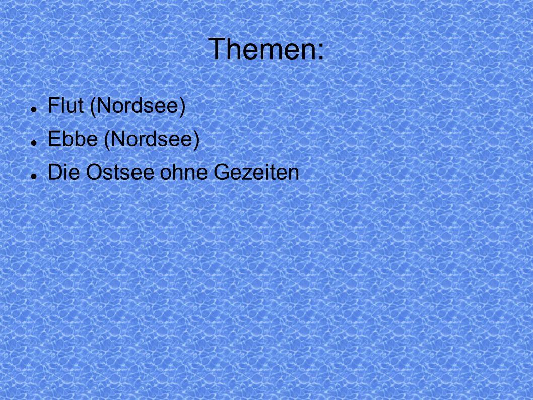 Themen: Flut (Nordsee) Ebbe (Nordsee) Die Ostsee ohne Gezeiten