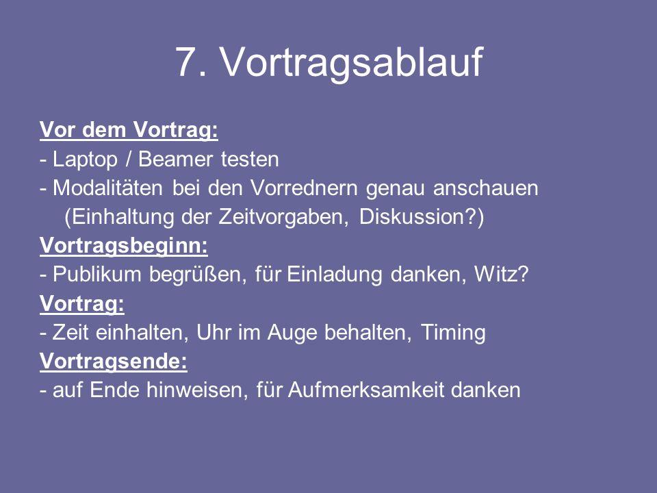 7. Vortragsablauf Vor dem Vortrag: - Laptop / Beamer testen