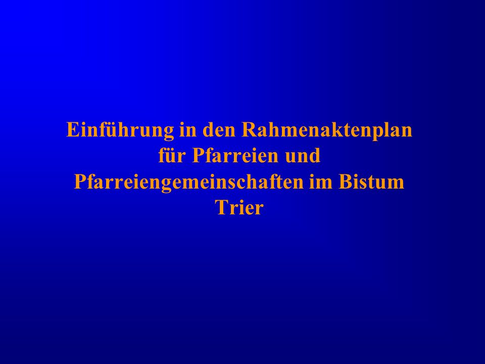 Einführung in den Rahmenaktenplan für Pfarreien und Pfarreiengemeinschaften im Bistum Trier