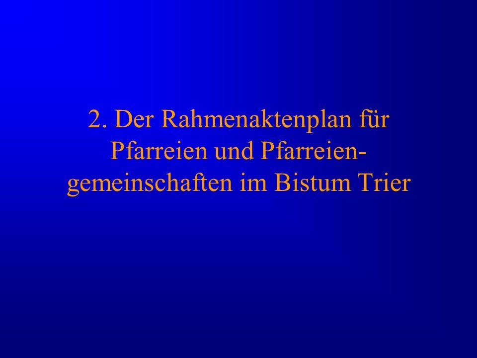 2. Der Rahmenaktenplan für Pfarreien und Pfarreien-gemeinschaften im Bistum Trier