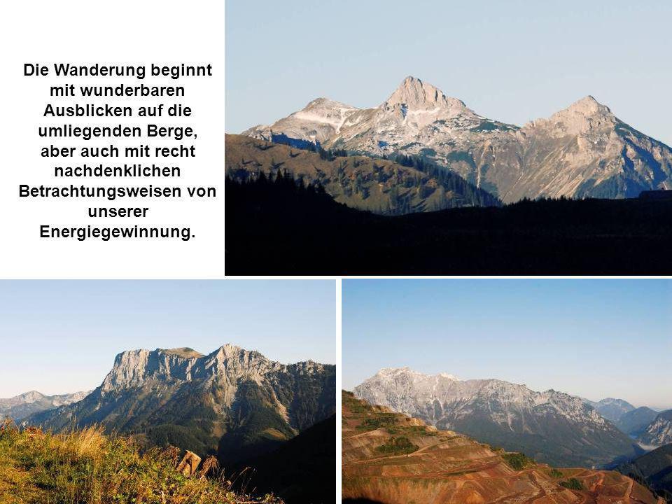 Die Wanderung beginnt mit wunderbaren Ausblicken auf die umliegenden Berge, aber auch mit recht nachdenklichen Betrachtungsweisen von unserer Energiegewinnung.