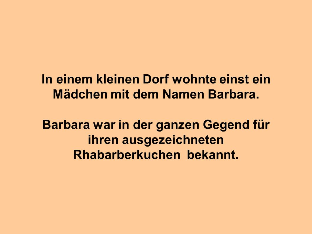 In einem kleinen Dorf wohnte einst ein Mädchen mit dem Namen Barbara.