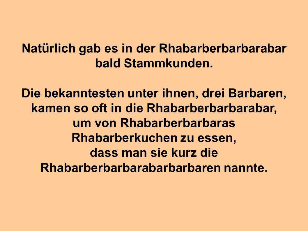 Natürlich gab es in der Rhabarberbarbarabar bald Stammkunden.