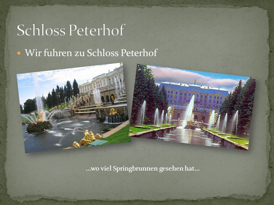 Schloss Peterhof Wir fuhren zu Schloss Peterhof