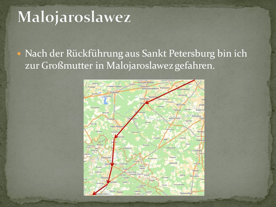 Malojaroslawez Nach der Rückführung aus Sankt Petersburg bin ich zur Großmutter in Malojaroslawez gefahren.