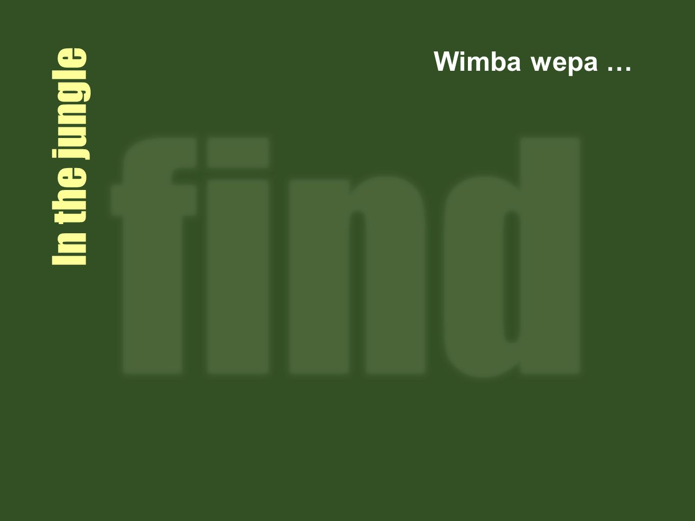 Wimba wepa … In the jungle