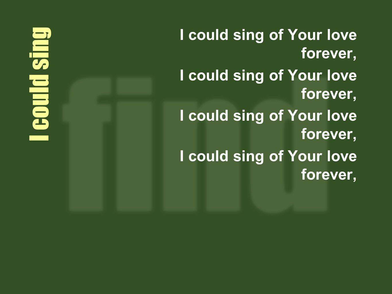 I could sing of Your love forever,