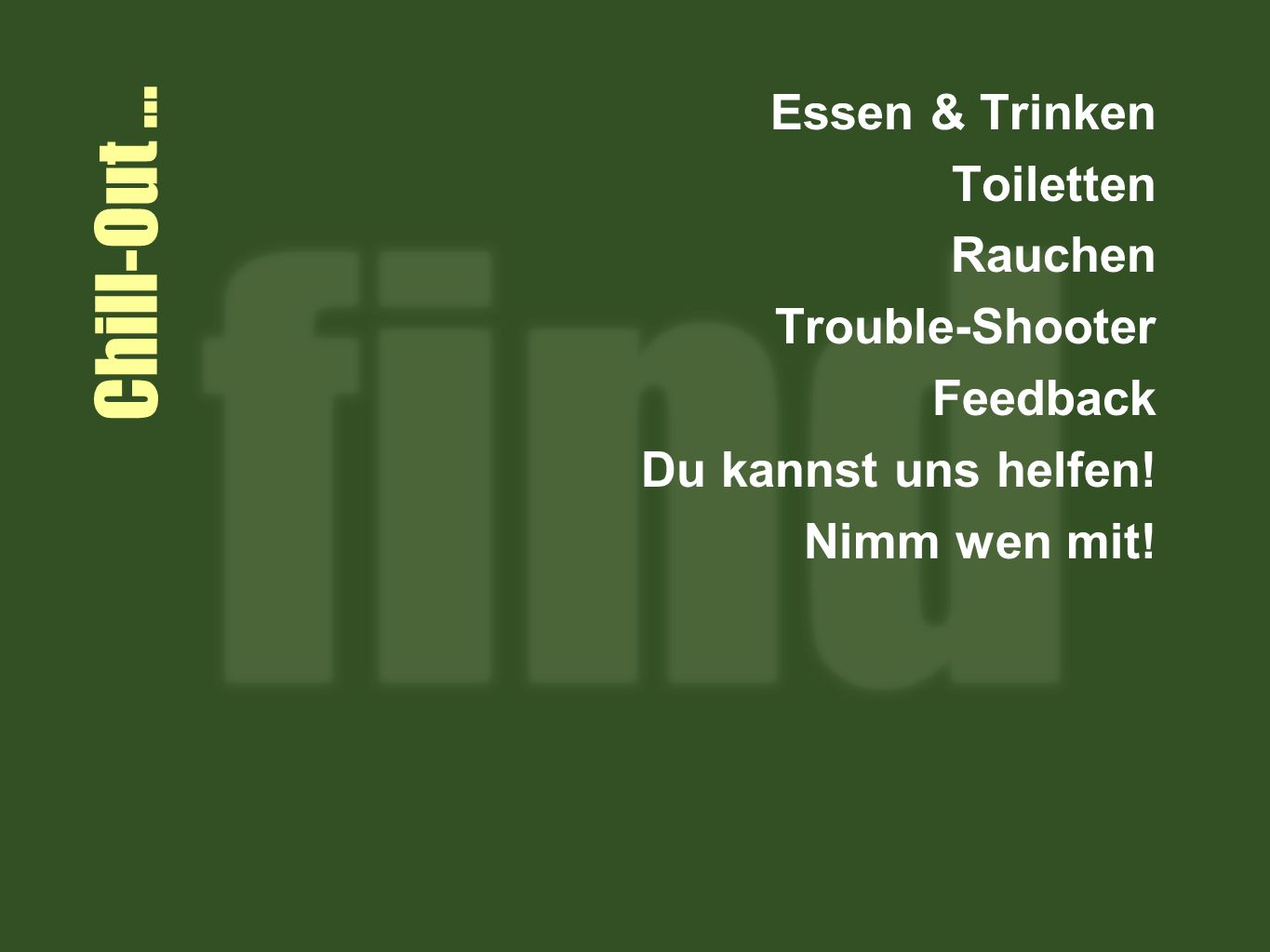 Chill-Out … Essen & Trinken Toiletten Rauchen Trouble-Shooter Feedback