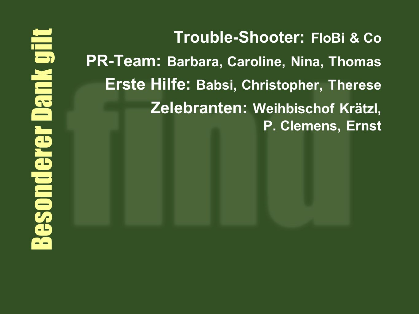Besonderer Dank gilt Trouble-Shooter: FloBi & Co