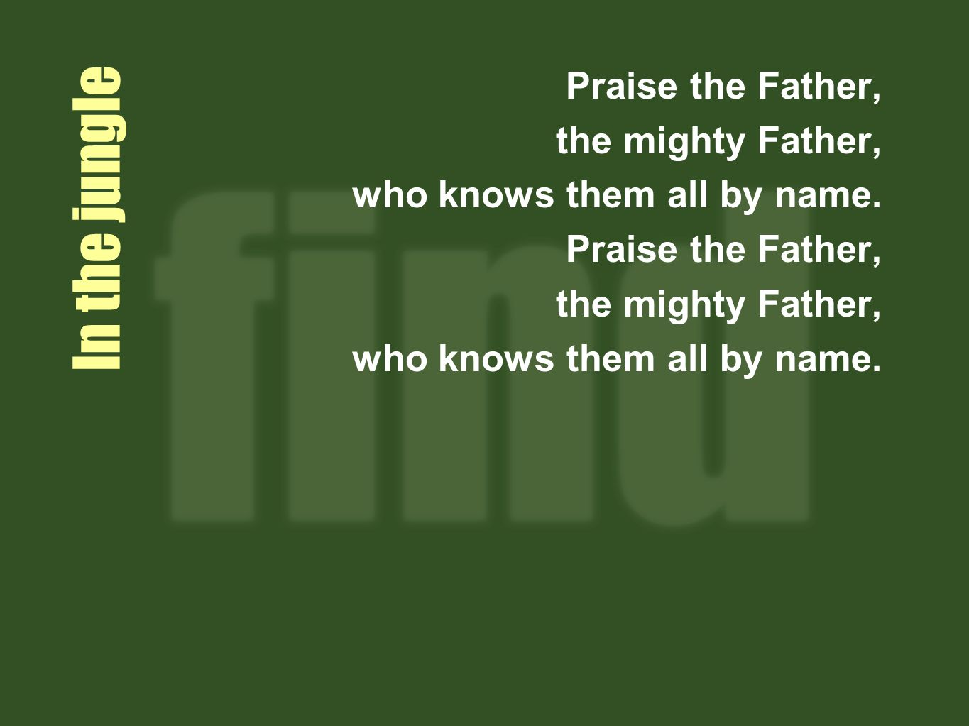 In the jungle Praise the Father, the mighty Father,