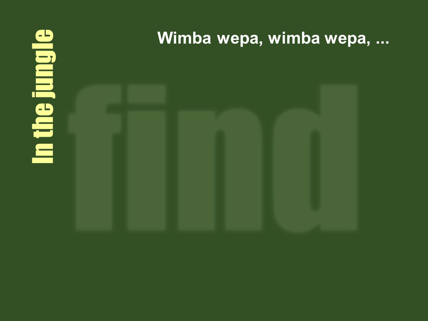 Wimba wepa, wimba wepa, ... In the jungle