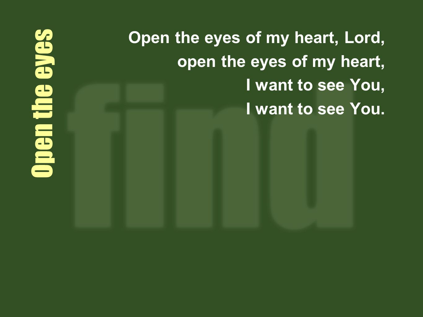 Open the eyes Open the eyes of my heart, Lord,