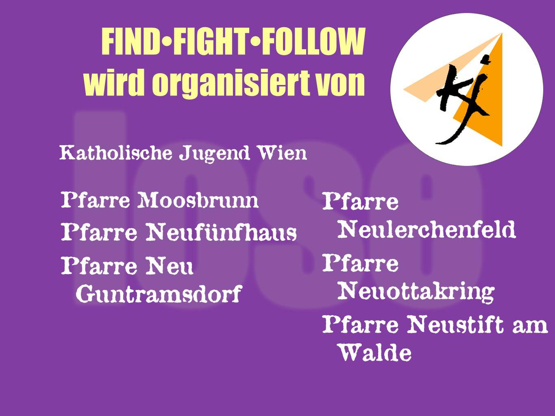 FIND•FIGHT•FOLLOW wird organisiert von