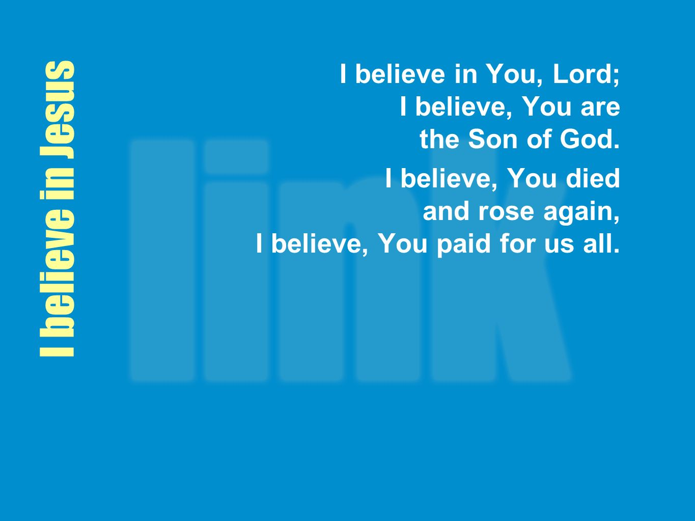 I believe in You, Lord; I believe, You are the Son of God.