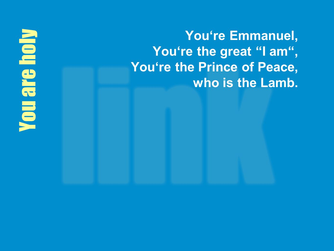 You're Emmanuel, You're the great I am , You're the Prince of Peace, who is the Lamb.