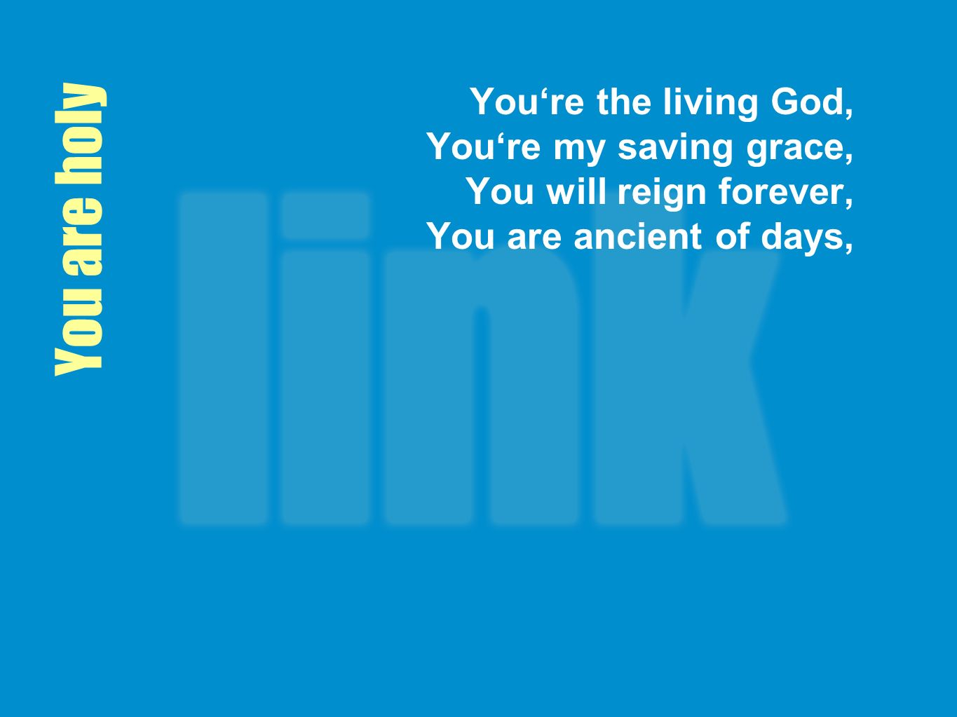 You're the living God, You're my saving grace, You will reign forever, You are ancient of days,