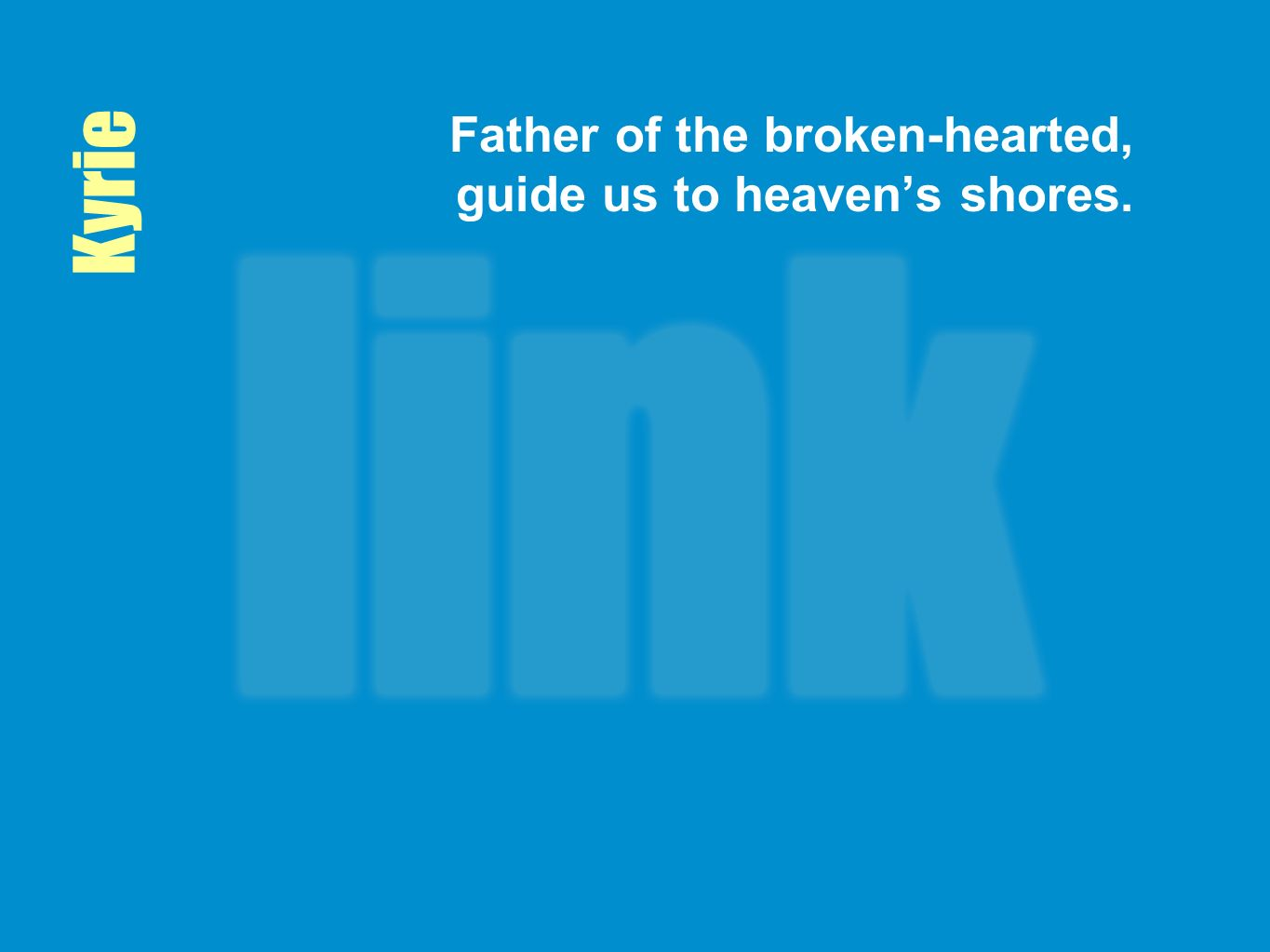 Father of the broken-hearted, guide us to heaven's shores.