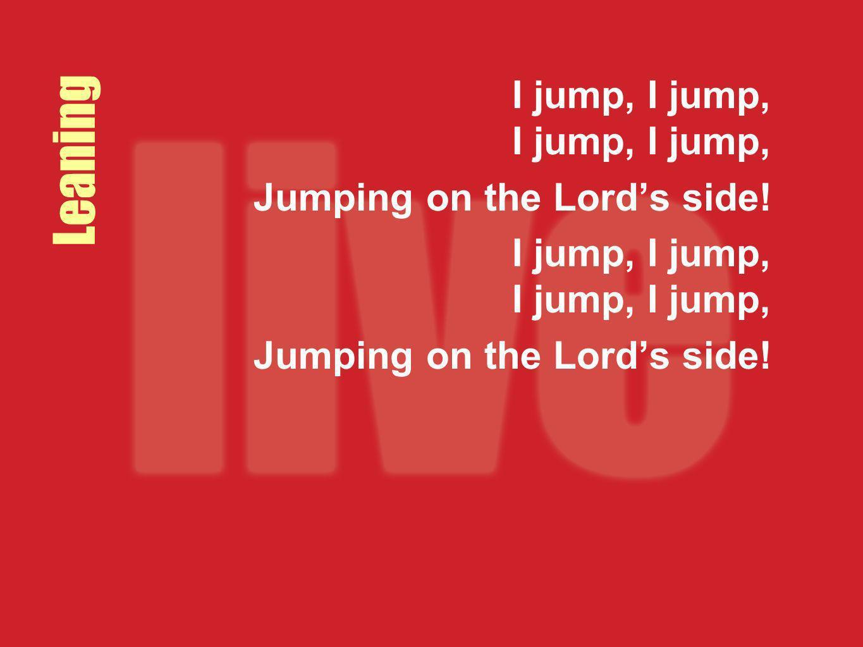 I jump, I jump, I jump, I jump,