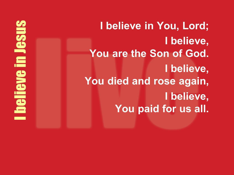 I believe in Jesus I believe in You, Lord;