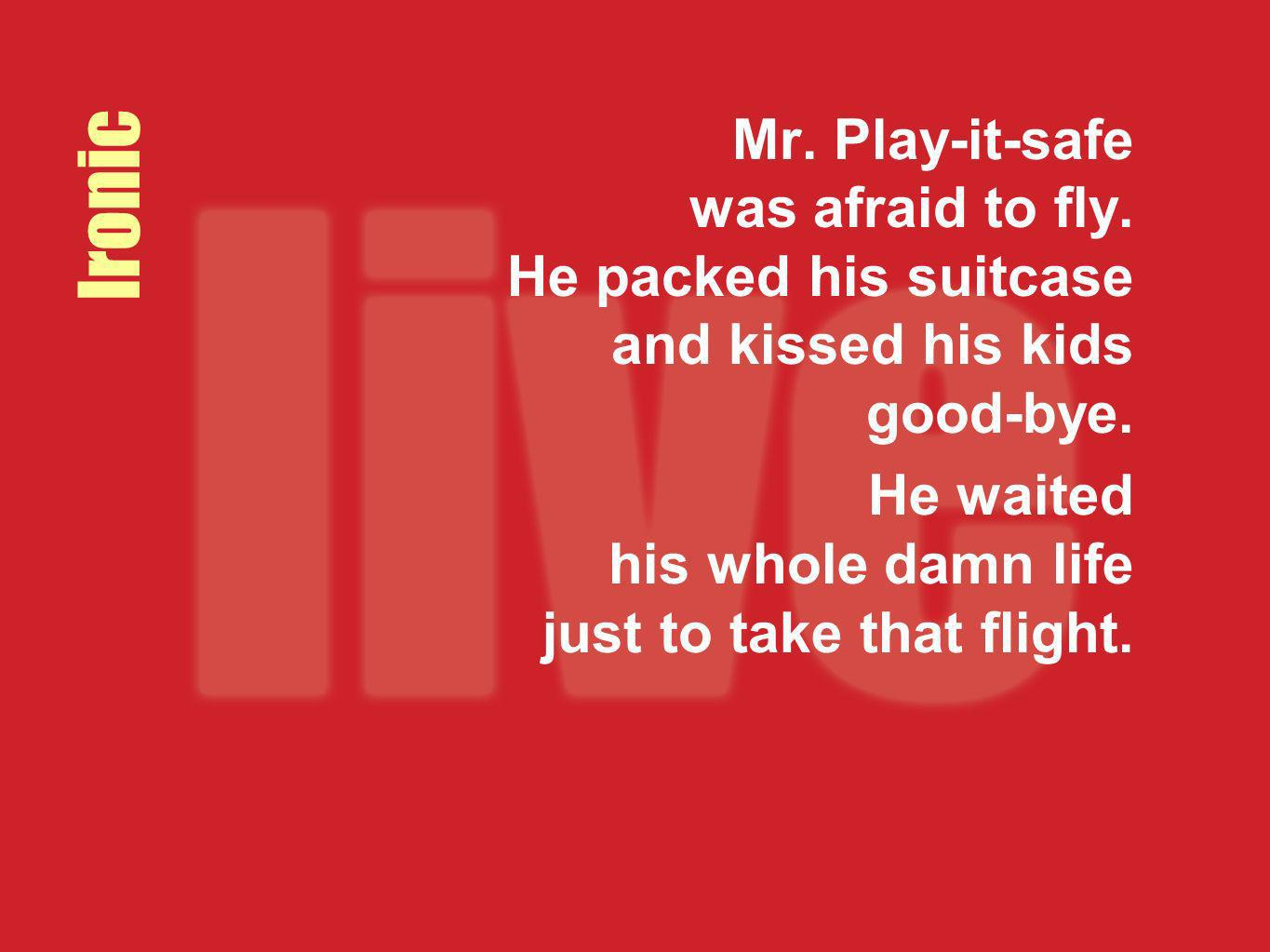 Mr. Play-it-safe was afraid to fly