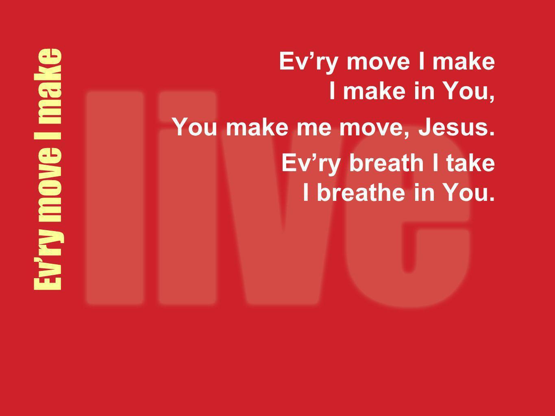 Ev'ry move I make Ev'ry move I make I make in You,