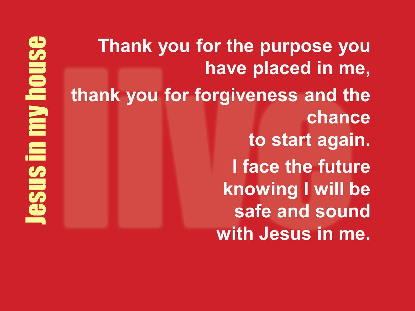 Jesus in my house Thank you for the purpose you have placed in me,