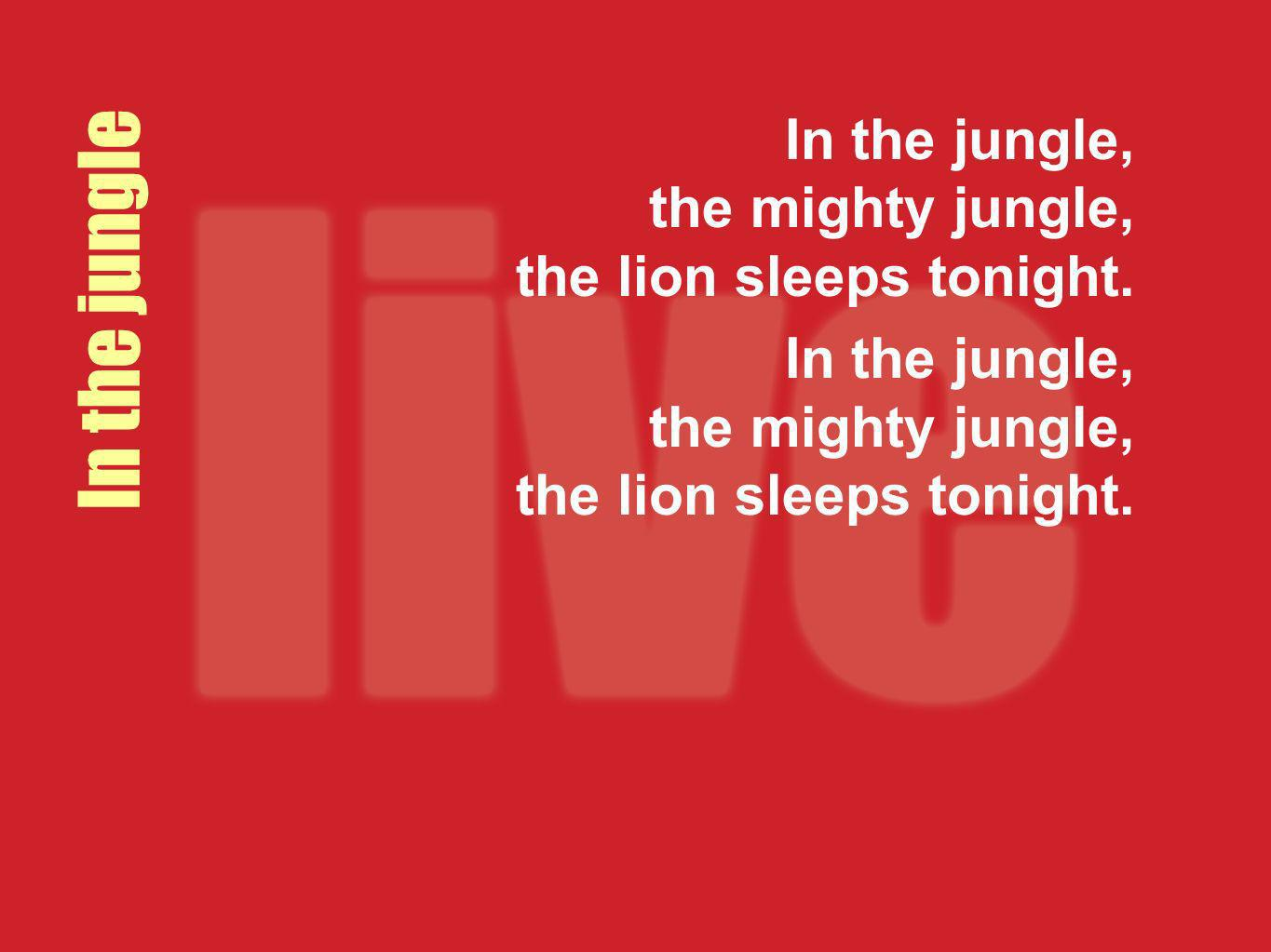 In the jungle, the mighty jungle, the lion sleeps tonight.