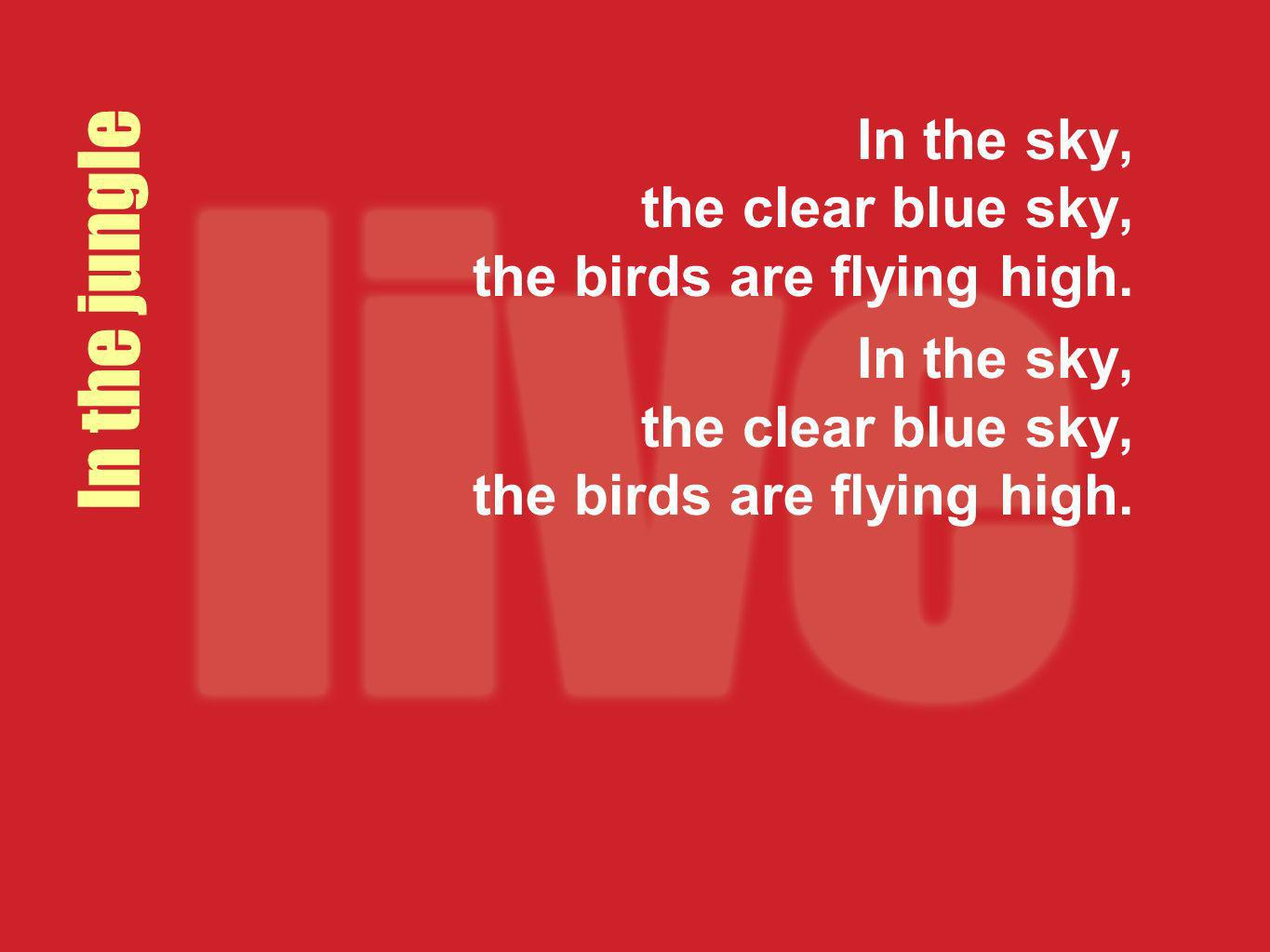 In the sky, the clear blue sky, the birds are flying high.