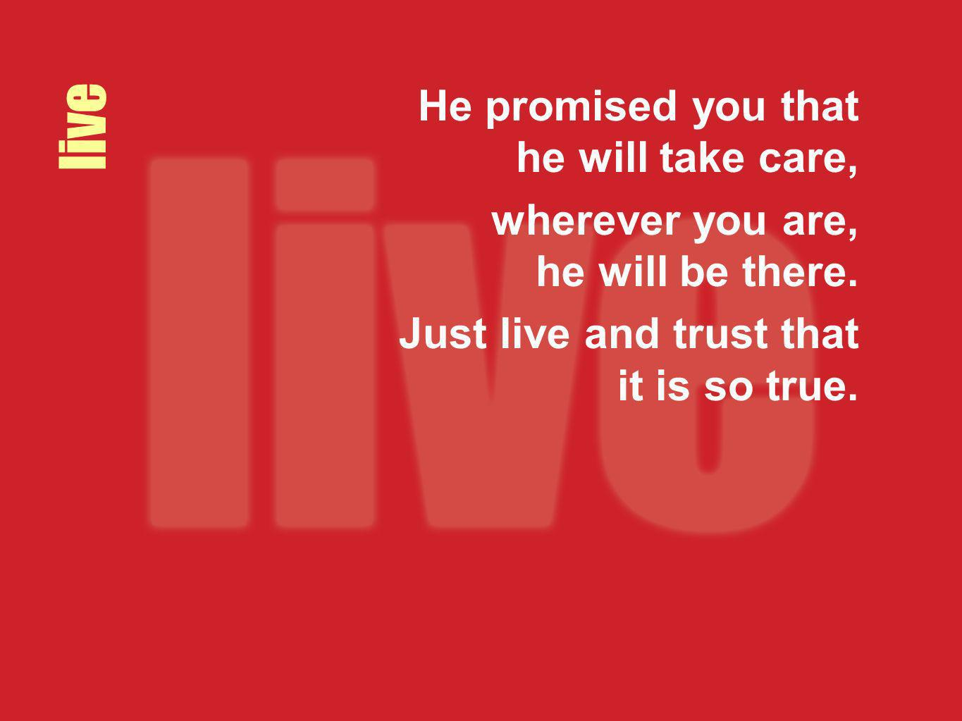 live He promised you that he will take care,