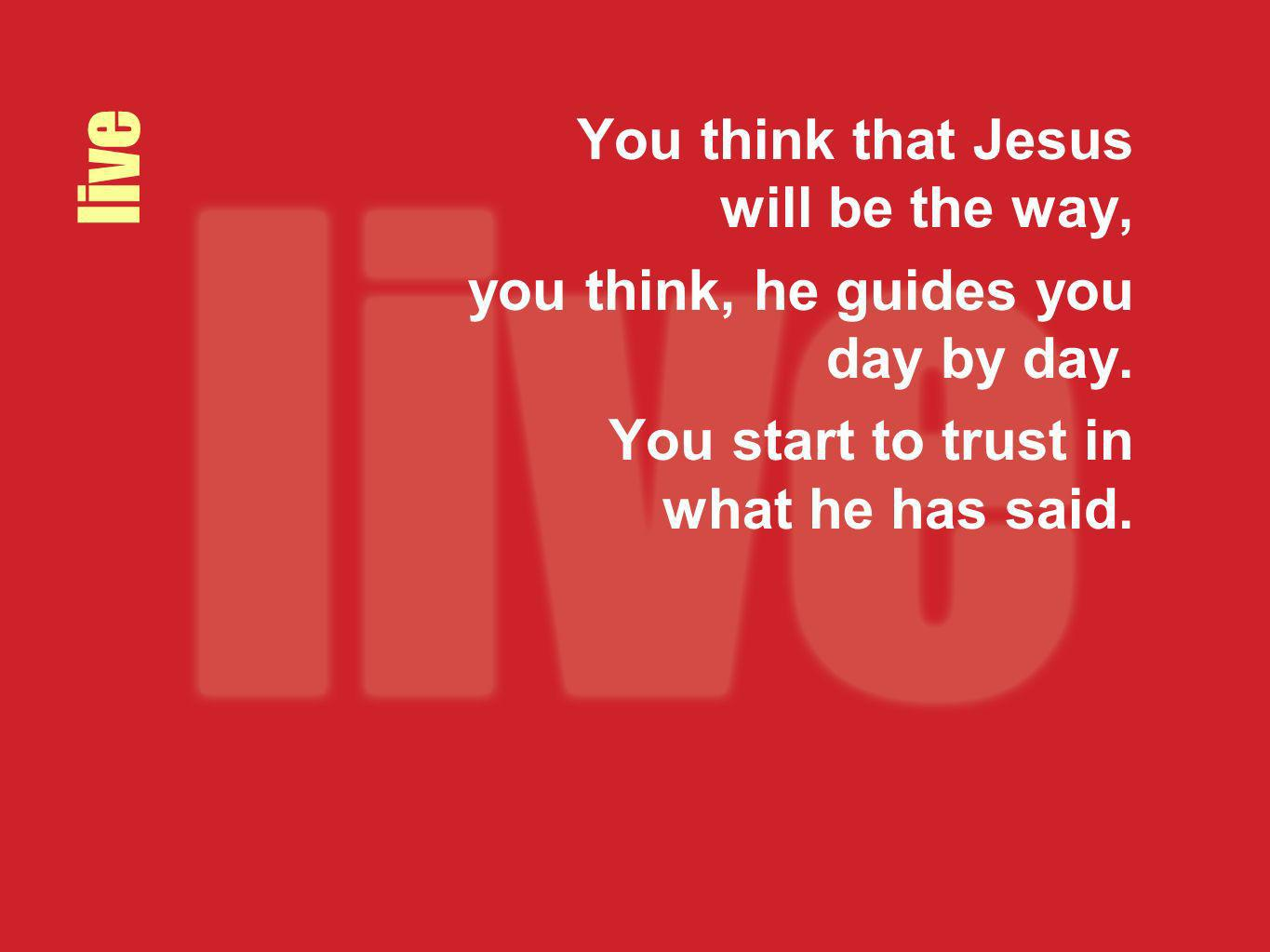 live You think that Jesus will be the way,