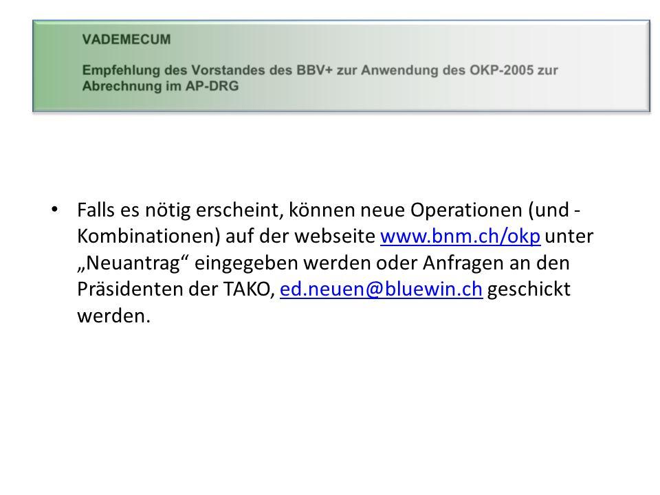 """Falls es nötig erscheint, können neue Operationen (und -Kombinationen) auf der webseite www.bnm.ch/okp unter """"Neuantrag eingegeben werden oder Anfragen an den Präsidenten der TAKO, ed.neuen@bluewin.ch geschickt werden."""