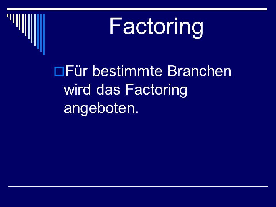 Factoring Für bestimmte Branchen wird das Factoring angeboten.