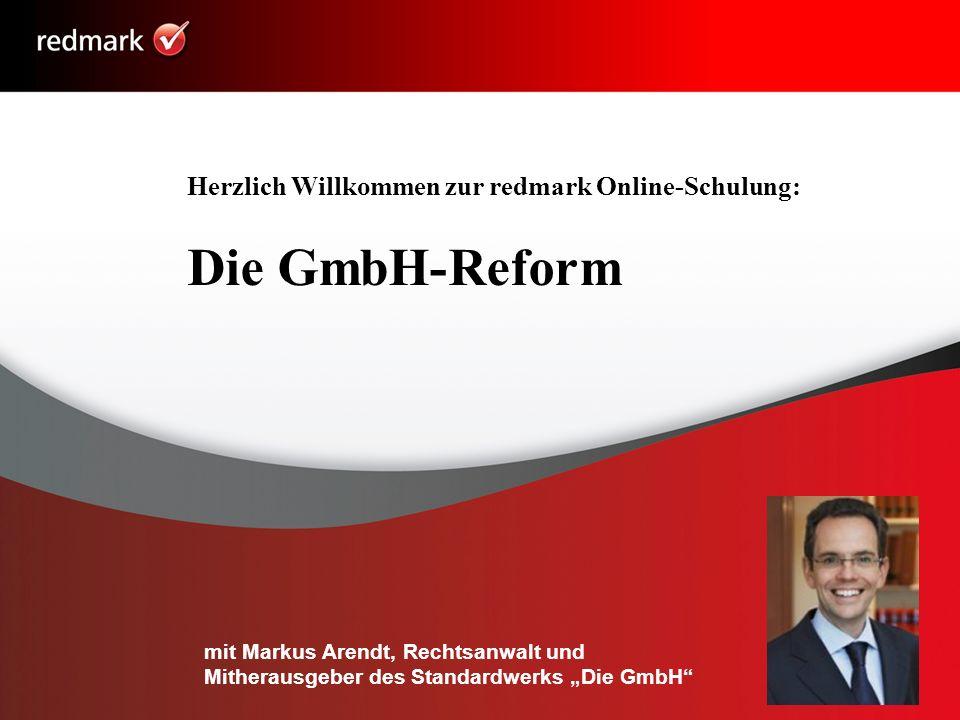 Die GmbH-Reform Herzlich Willkommen zur redmark Online-Schulung: