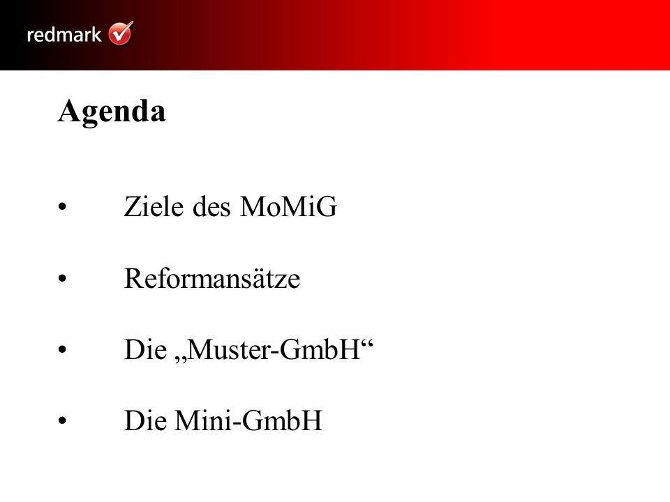 """Agenda • Ziele des MoMiG • Reformansätze • Die """"Muster-GmbH"""