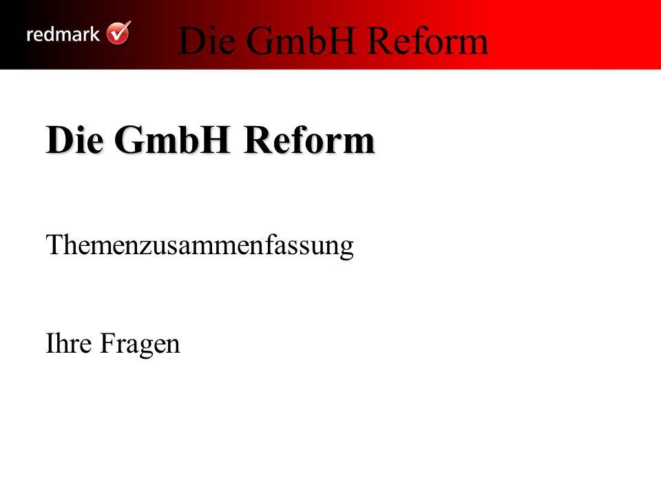 Die GmbH Reform Die GmbH Reform Themenzusammenfassung Ihre Fragen