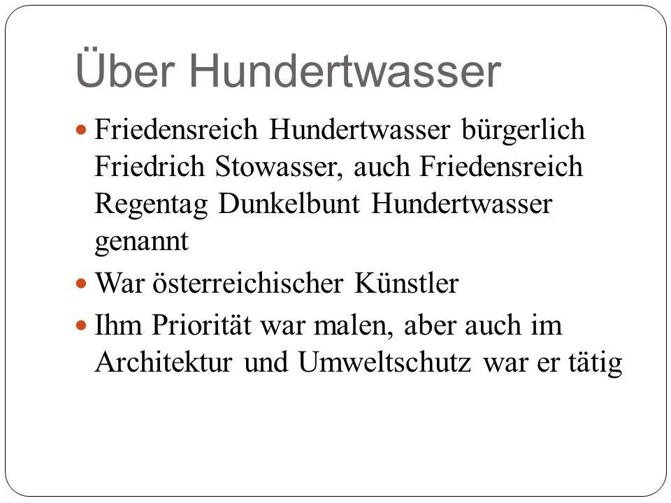 Über Hundertwasser Friedensreich Hundertwasser bürgerlich Friedrich Stowasser, auch Friedensreich Regentag Dunkelbunt Hundertwasser genannt.