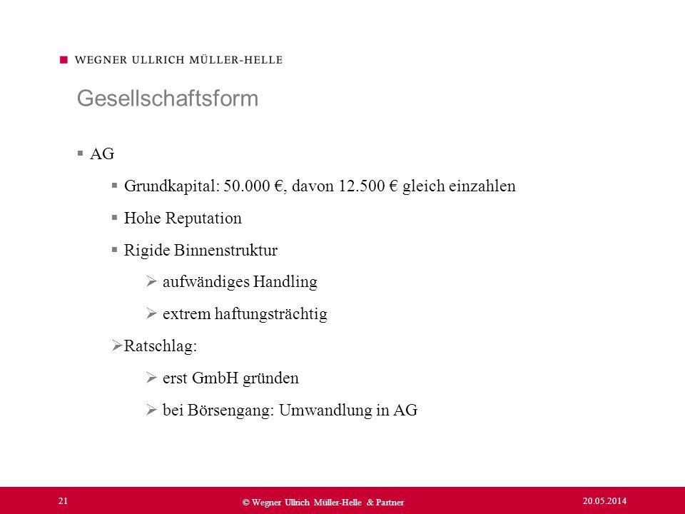 Gesellschaftsform AG. Grundkapital: 50.000 €, davon 12.500 € gleich einzahlen. Hohe Reputation. Rigide Binnenstruktur.