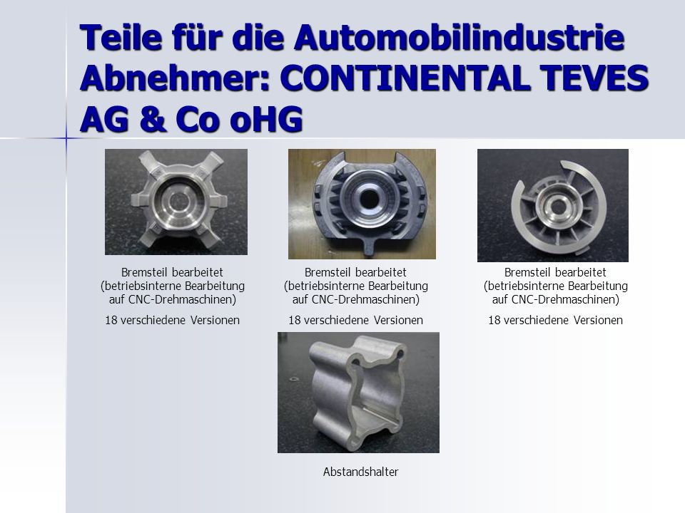 Teile für die Automobilindustrie Abnehmer: CONTINENTAL TEVES AG & Co oHG