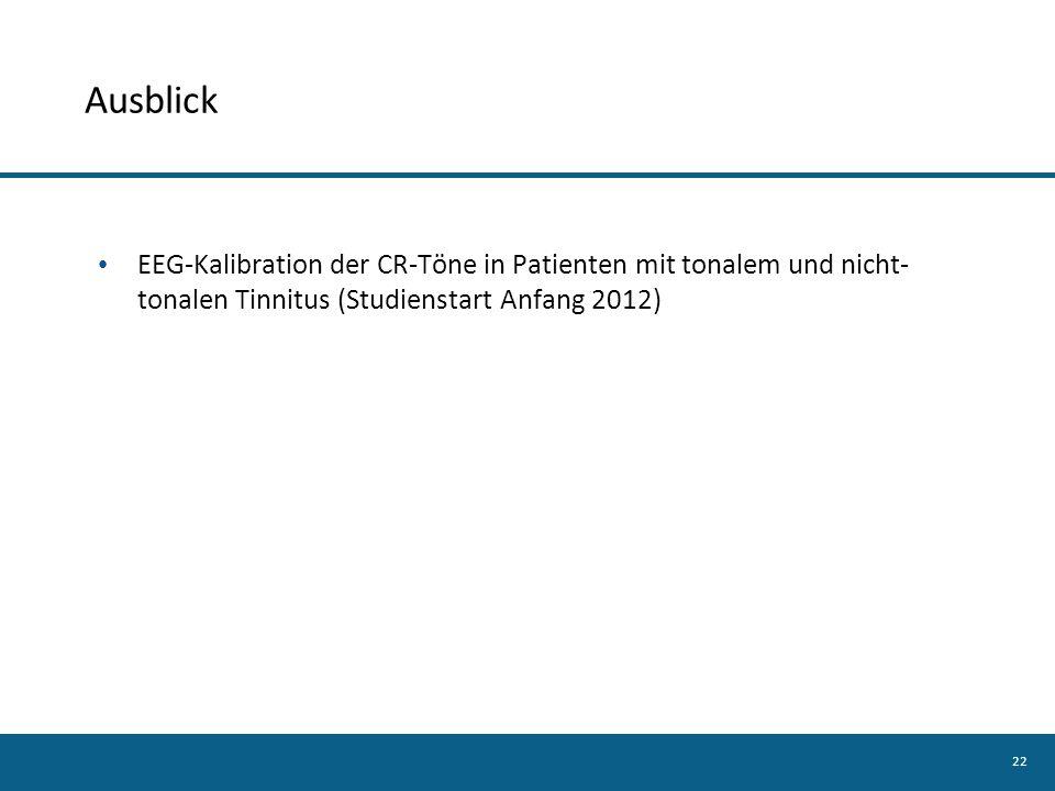 Ausblick EEG-Kalibration der CR-Töne in Patienten mit tonalem und nicht-tonalen Tinnitus (Studienstart Anfang 2012)