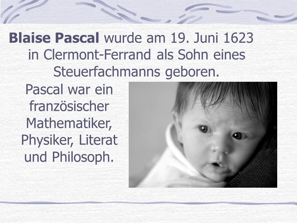 Blaise Pascal wurde am 19. Juni 1623 in Clermont-Ferrand als Sohn eines Steuerfachmanns geboren.