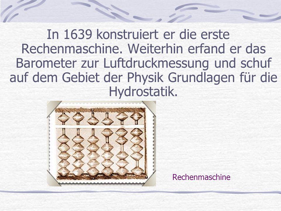 In 1639 konstruiert er die erste Rechenmaschine