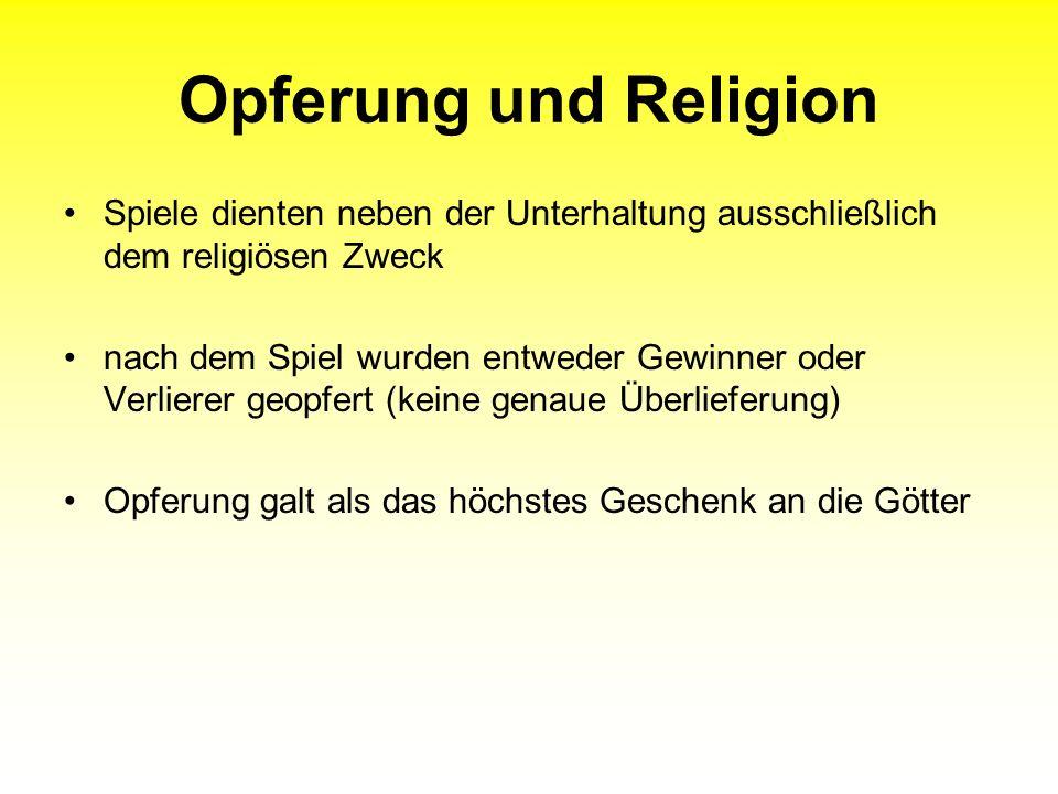Opferung und Religion Spiele dienten neben der Unterhaltung ausschließlich dem religiösen Zweck.