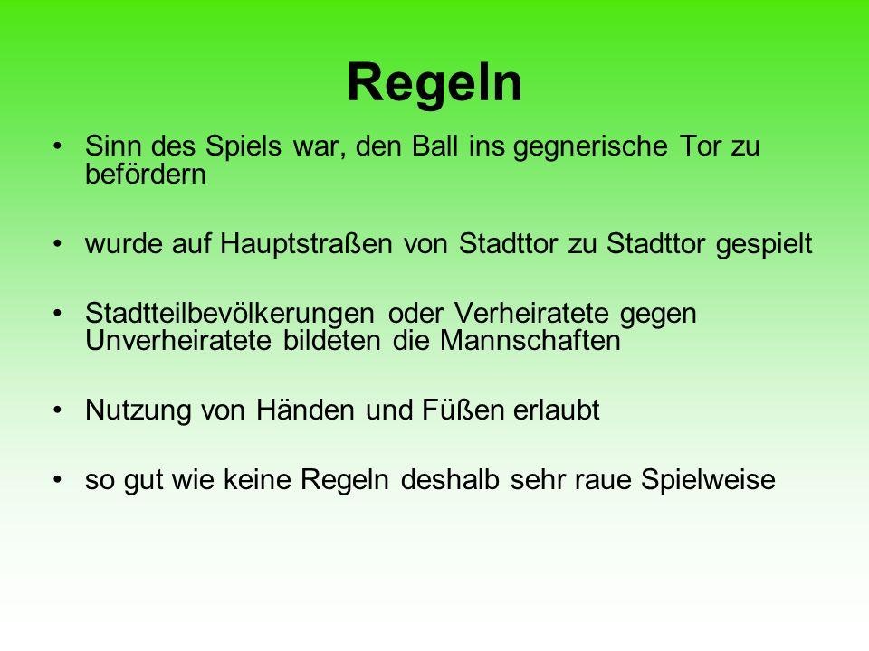 Regeln Sinn des Spiels war, den Ball ins gegnerische Tor zu befördern