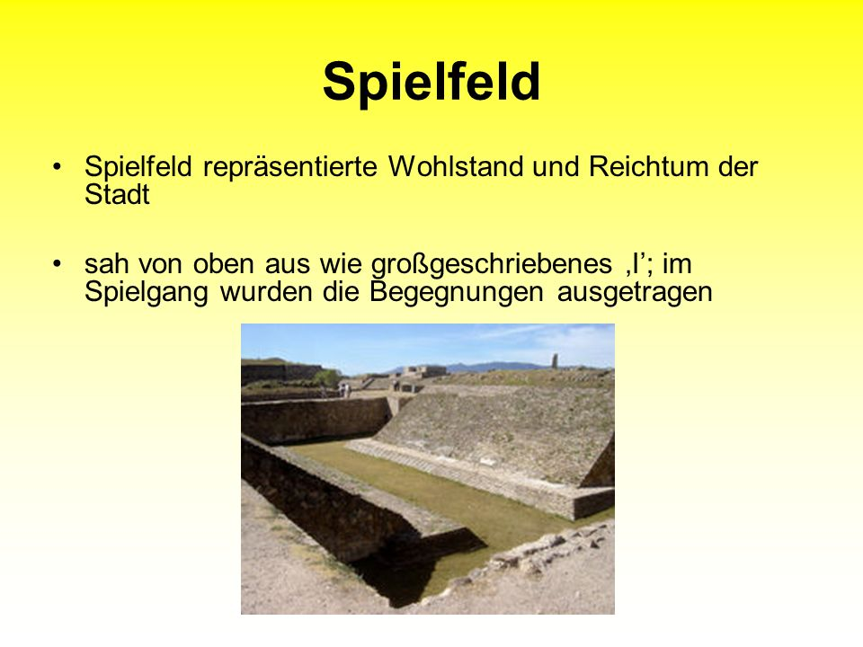 Spielfeld Spielfeld repräsentierte Wohlstand und Reichtum der Stadt