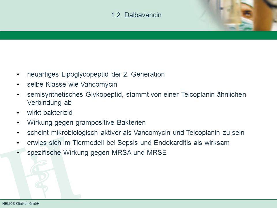 1.2. Dalbavancin neuartiges Lipoglycopeptid der 2. Generation. selbe Klasse wie Vancomycin.